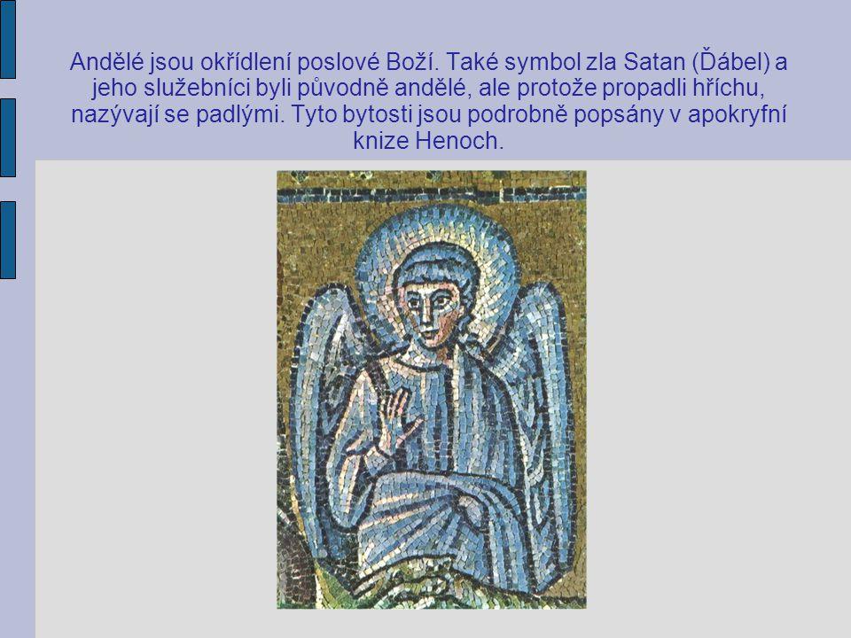 Andělé jsou okřídlení poslové Boží. Také symbol zla Satan (Ďábel) a jeho služebníci byli původně andělé, ale protože propadli hříchu, nazývají se padl