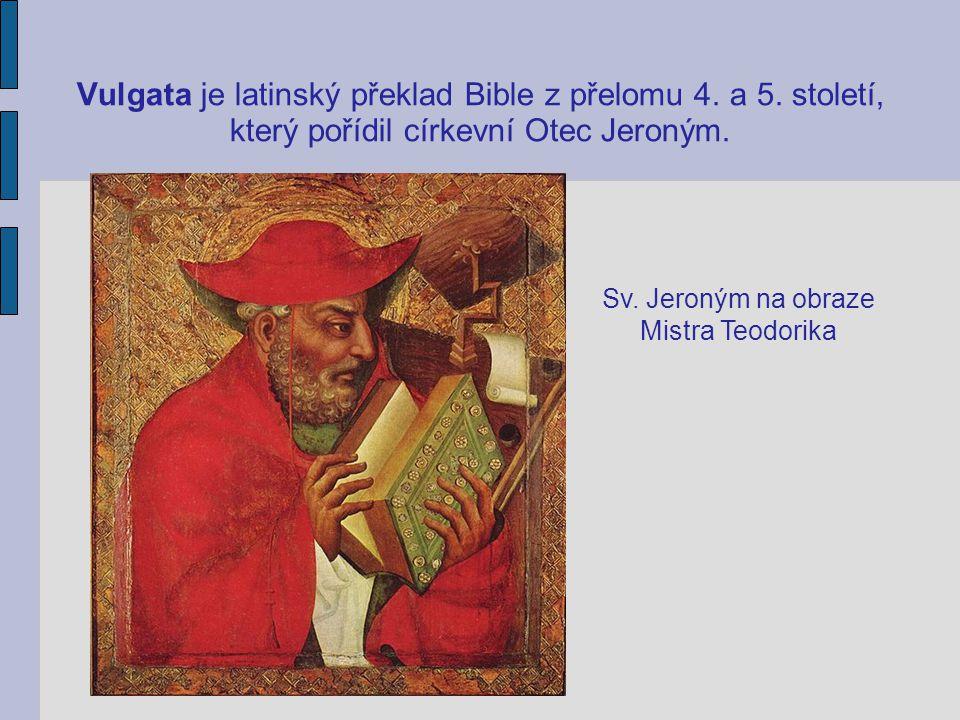 Vulgata je latinský překlad Bible z přelomu 4. a 5. století, který pořídil církevní Otec Jeroným. Sv. Jeroným na obraze Mistra Teodorika