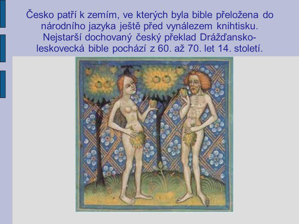Česko patří k zemím, ve kterých byla bible přeložena do národního jazyka ještě před vynálezem knihtisku. Nejstarší dochovaný český překlad Drážďansko-