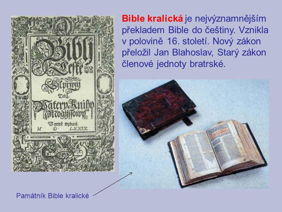 Bible kralická je nejvýznamnějším překladem Bible do češtiny. Vznikla v polovině 16. století. Nový zákon přeložil Jan Blahoslav, Starý zákon členové j