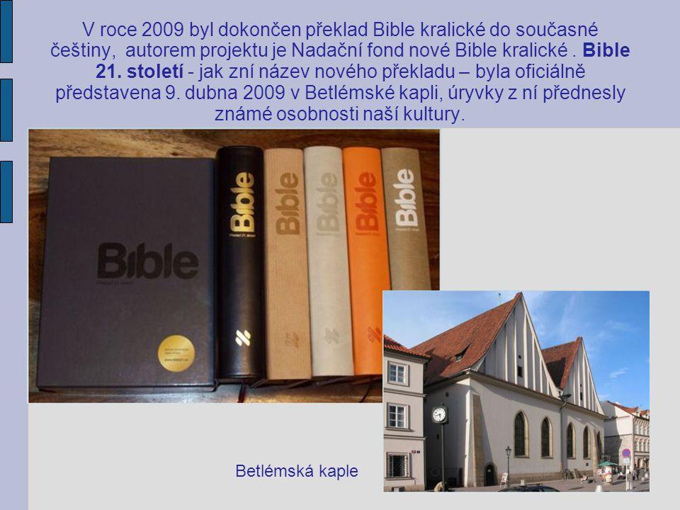 V roce 2009 byl dokončen překlad Bible kralické do současné češtiny, autorem projektu je Nadační fond nové Bible kralické. Bible 21. století - jak zní