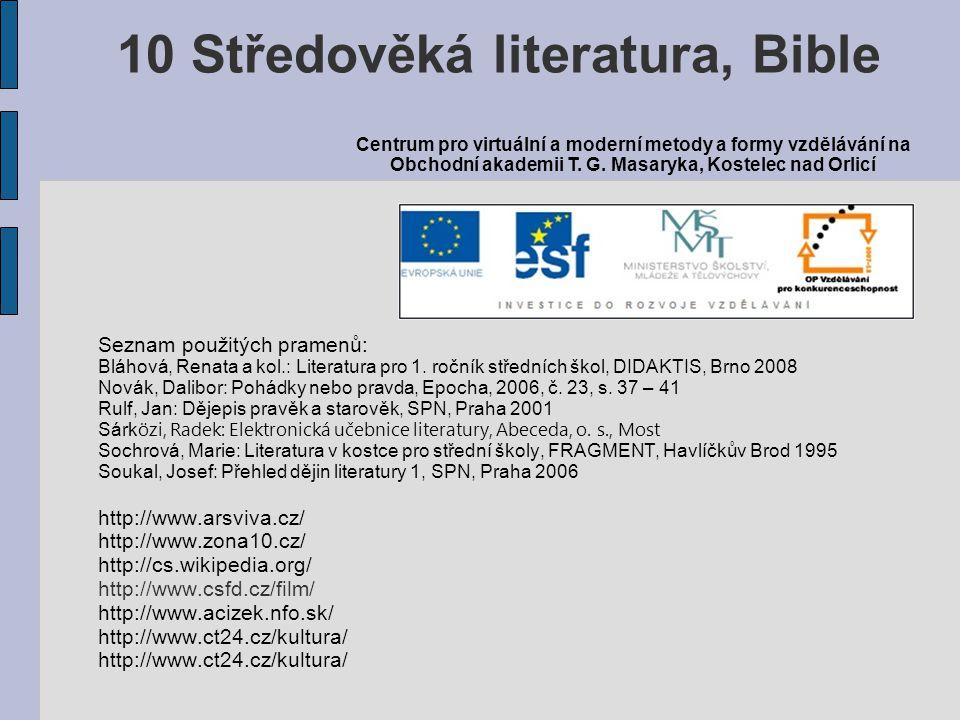 Seznam použitých pramenů: Bláhová, Renata a kol.: Literatura pro 1. ročník středních škol, DIDAKTIS, Brno 2008 Novák, Dalibor: Pohádky nebo pravda, Ep