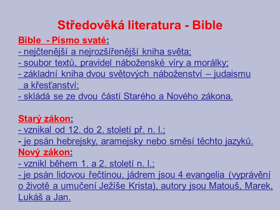 Středověká literatura - Bible Bible - Písmo svaté: - nejčtenější a nejrozšířenější kniha světa; - soubor textů, pravidel náboženské víry a morálky; -