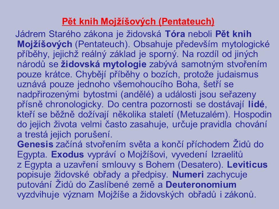 Pět knih Mojžíšových (Pentateuch) Jádrem Starého zákona je židovská Tóra neboli Pět knih Mojžíšových (Pentateuch). Obsahuje především mytologické příb