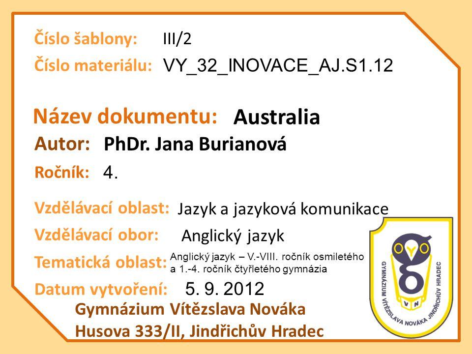 Název dokumentu: Ročník: Autor: Gymnázium Vítězslava Nováka Husova 333/II, Jindřichův Hradec Vzdělávací oblast: Vzdělávací obor: Datum vytvoření: VY_32_INOVACE_AJ.S1.12 Australia 4.