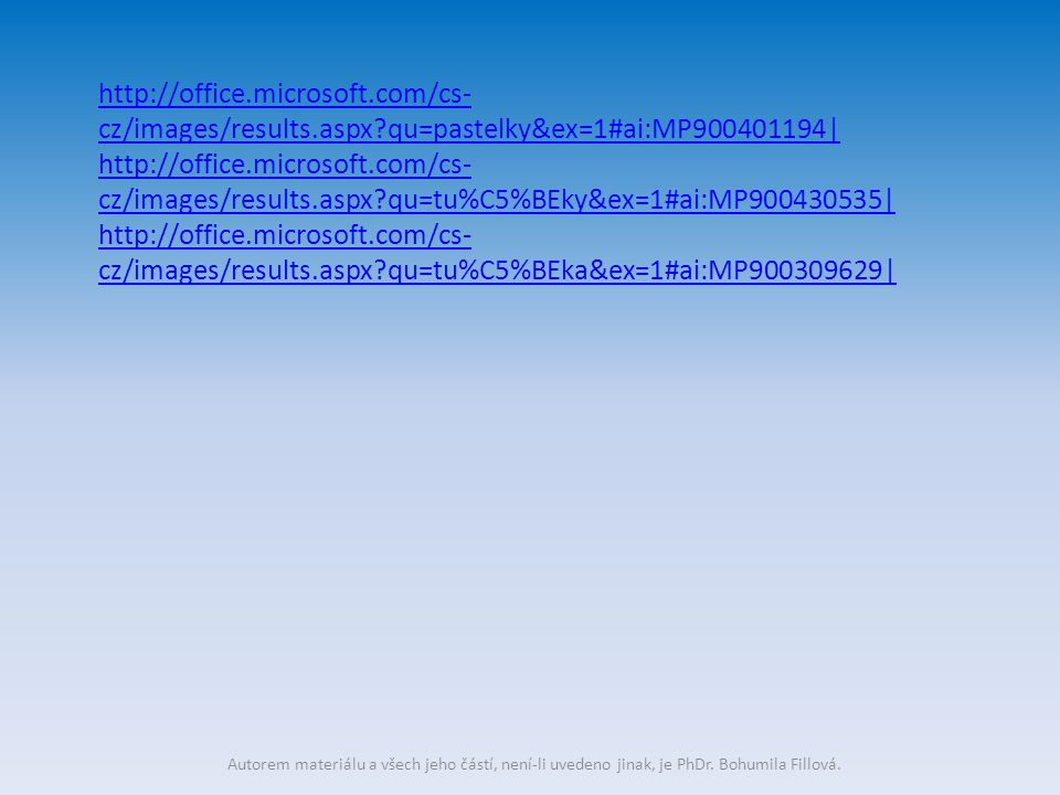 Autorem materiálu a všech jeho částí, není-li uvedeno jinak, je PhDr. Bohumila Fillová. http://office.microsoft.com/cs- cz/images/results.aspx?qu=past