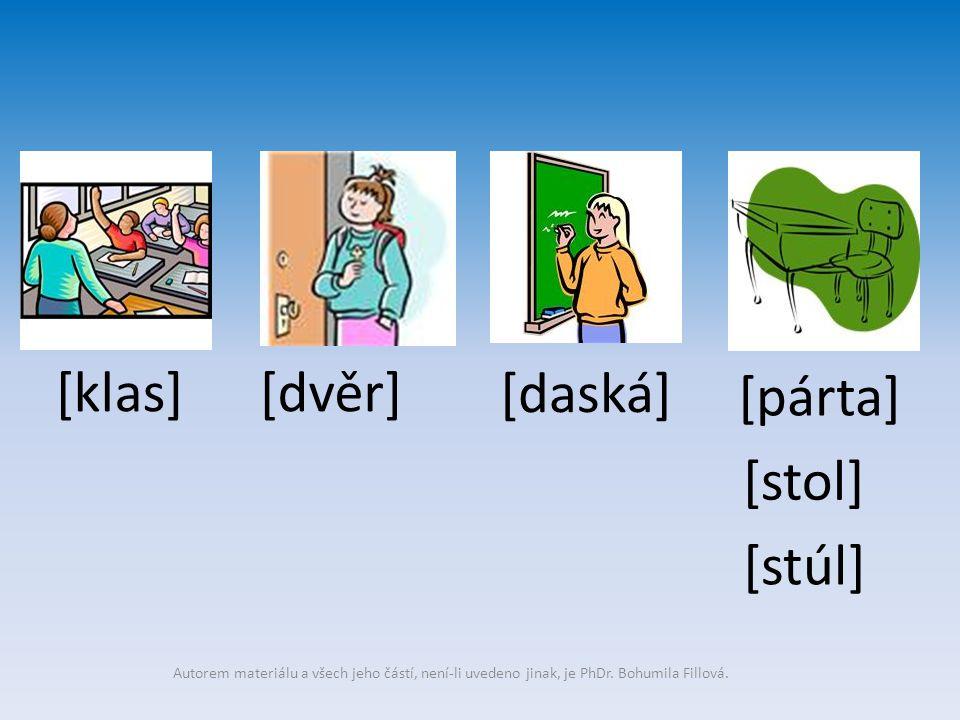[klas][dvěr] [párta] [daská] [stol] [stúl] Autorem materiálu a všech jeho částí, není-li uvedeno jinak, je PhDr. Bohumila Fillová.
