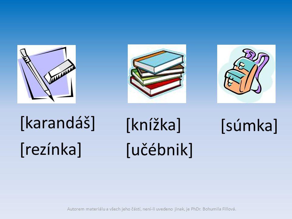 [karandáš] [rezínka] [knížka] [učébnik] [súmka] Autorem materiálu a všech jeho částí, není-li uvedeno jinak, je PhDr. Bohumila Fillová.