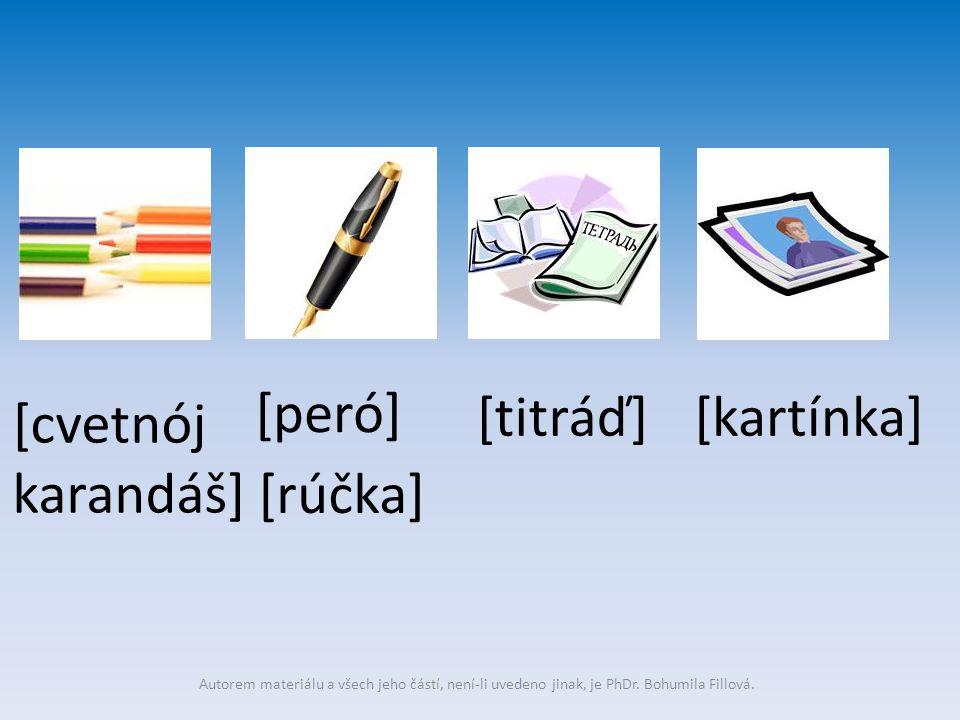 [cvetnój karandáš] [peró] [titráď] [rúčka] [kartínka] Autorem materiálu a všech jeho částí, není-li uvedeno jinak, je PhDr.