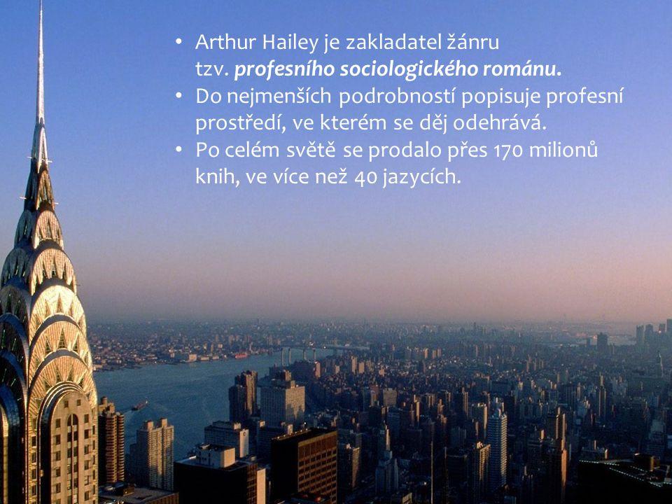 Arthur Hailey je zakladatel žánru tzv. profesního sociologického románu.
