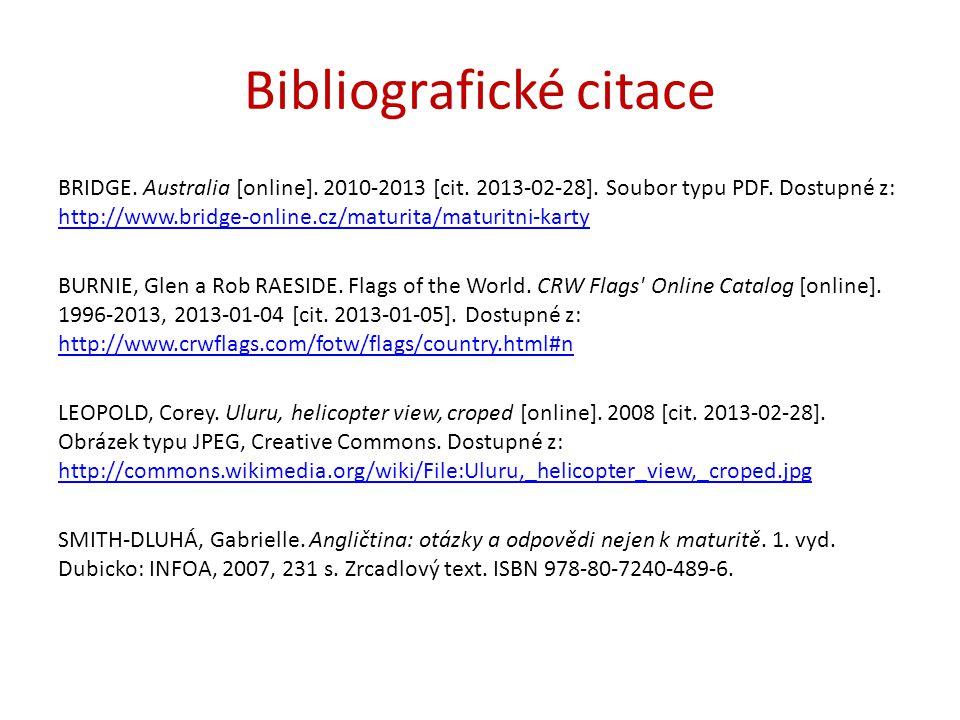 Bibliografické citace BRIDGE. Australia [online]. 2010-2013 [cit. 2013-02-28]. Soubor typu PDF. Dostupné z: http://www.bridge-online.cz/maturita/matur