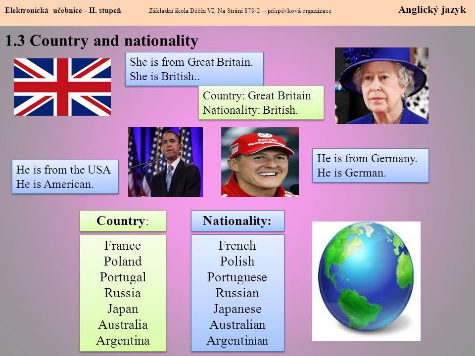 1.3 Country and nationality Elektronická učebnice - II. stupeň Základní škola Děčín VI, Na Stráni 879/2 – příspěvková organizace Anglický jazyk She is