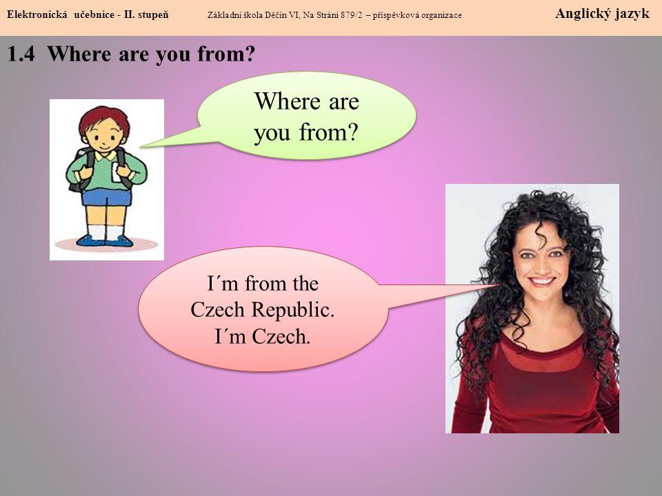 1.4 Where are you from? Elektronická učebnice - II. stupeň Základní škola Děčín VI, Na Stráni 879/2 – příspěvková organizace Anglický jazyk Where are