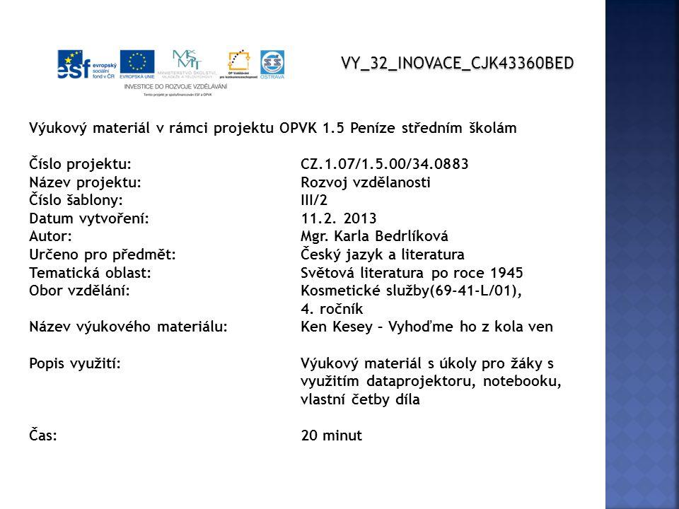 VY_32_INOVACE_CJK43360BED Výukový materiál v rámci projektu OPVK 1.5 Peníze středním školám Číslo projektu:CZ.1.07/1.5.00/34.0883 Název projektu:Rozvoj vzdělanosti Číslo šablony: III/2 Datum vytvoření:11.2.
