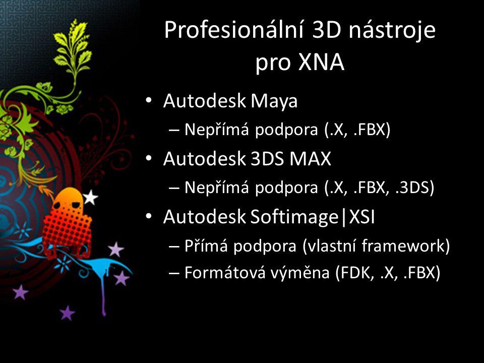 Profesionální 3D nástroje pro XNA Autodesk Maya – Nepřímá podpora (.X,.FBX) Autodesk 3DS MAX – Nepřímá podpora (.X,.FBX,.3DS) Autodesk Softimage|XSI – Přímá podpora (vlastní framework) – Formátová výměna (FDK,.X,.FBX)