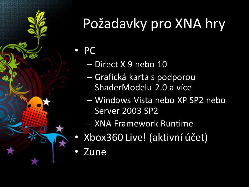 Požadavky pro XNA hry PC – Direct X 9 nebo 10 – Grafická karta s podporou ShaderModelu 2.0 a více – Windows Vista nebo XP SP2 nebo Server 2003 SP2 – XNA Framework Runtime Xbox360 Live.