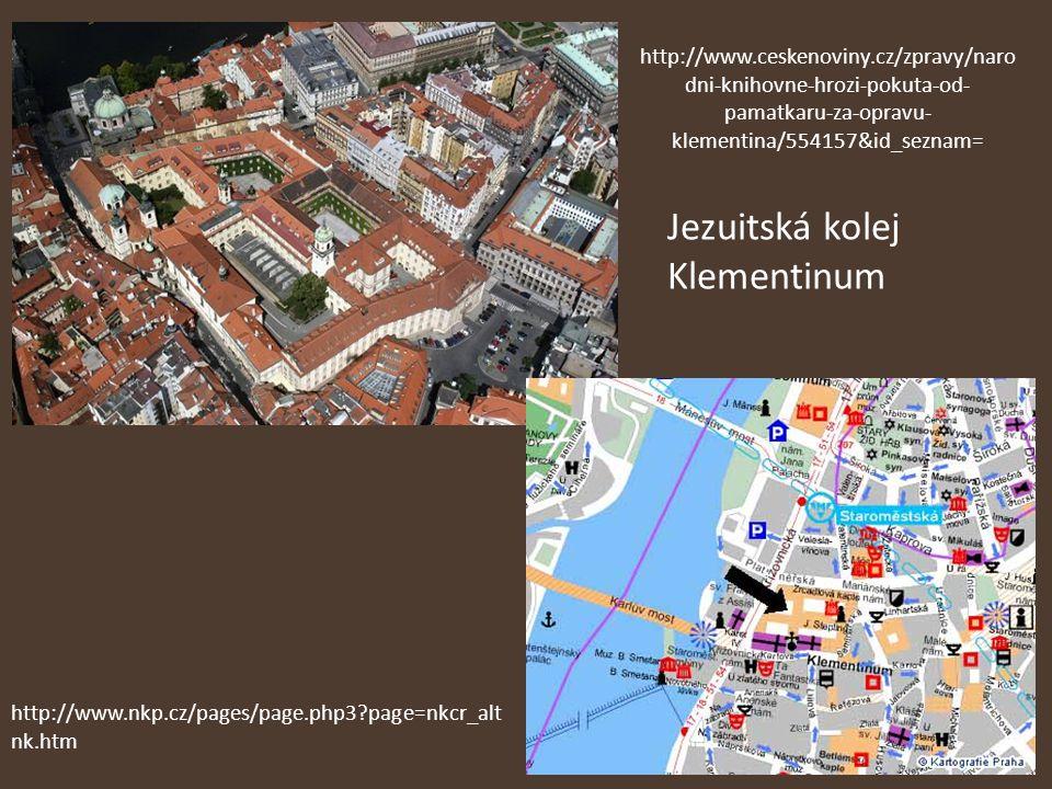 http://www.ceskenoviny.cz/zpravy/naro dni-knihovne-hrozi-pokuta-od- pamatkaru-za-opravu- klementina/554157&id_seznam= Jezuitská kolej Klementinum http://www.nkp.cz/pages/page.php3?page=nkcr_alt nk.htm