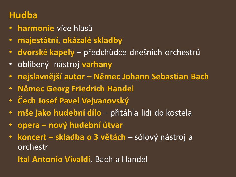 Hudba harmonie více hlasů majestátní, okázalé skladby dvorské kapely – předchůdce dnešních orchestrů oblíbený nástroj varhany nejslavnější autor – Němec Johann Sebastian Bach Němec Georg Friedrich Handel Čech Josef Pavel Vejvanovský mše jako hudební dílo – přitáhla lidi do kostela opera – nový hudební útvar koncert – skladba o 3 větách – sólový nástroj a orchestr Ital Antonio Vivaldi, Bach a Handel
