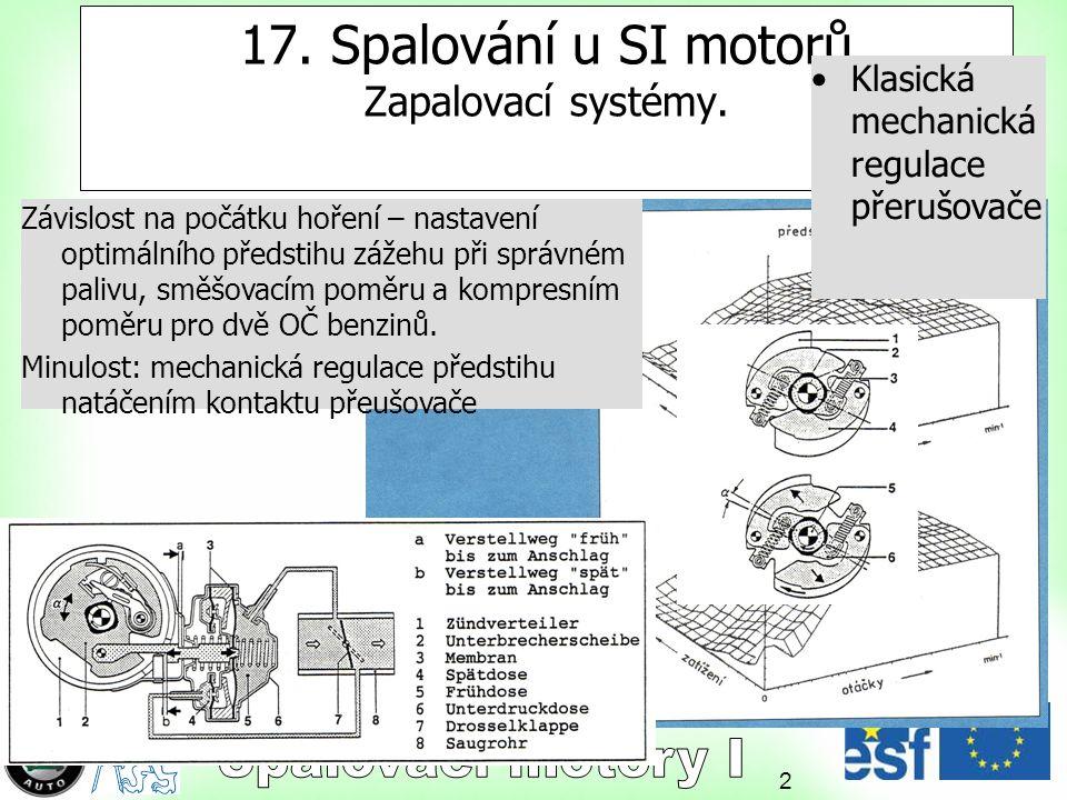 2 17. Spalování u SI motorů Zapalovací systémy. Závislost na počátku hoření – nastavení optimálního předstihu zážehu při správném palivu, směšovacím p