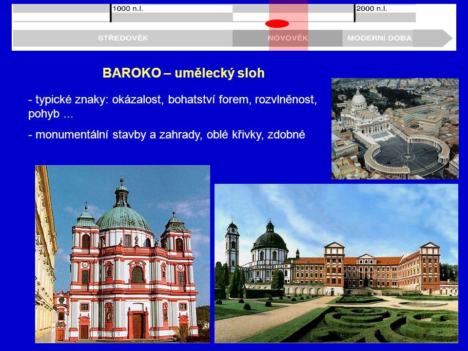 BAROKO – umělecký sloh - typické znaky: okázalost, bohatství forem, rozvlněnost, pohyb...