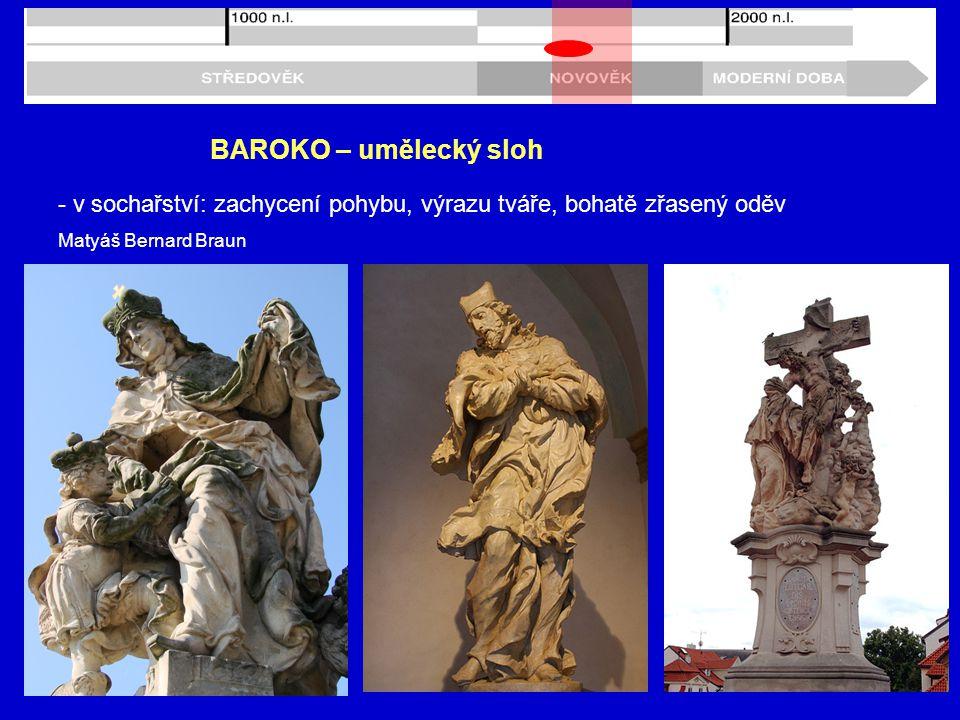 BAROKO – umělecký sloh - v sochařství: zachycení pohybu, výrazu tváře, bohatě zřasený oděv Matyáš Bernard Braun