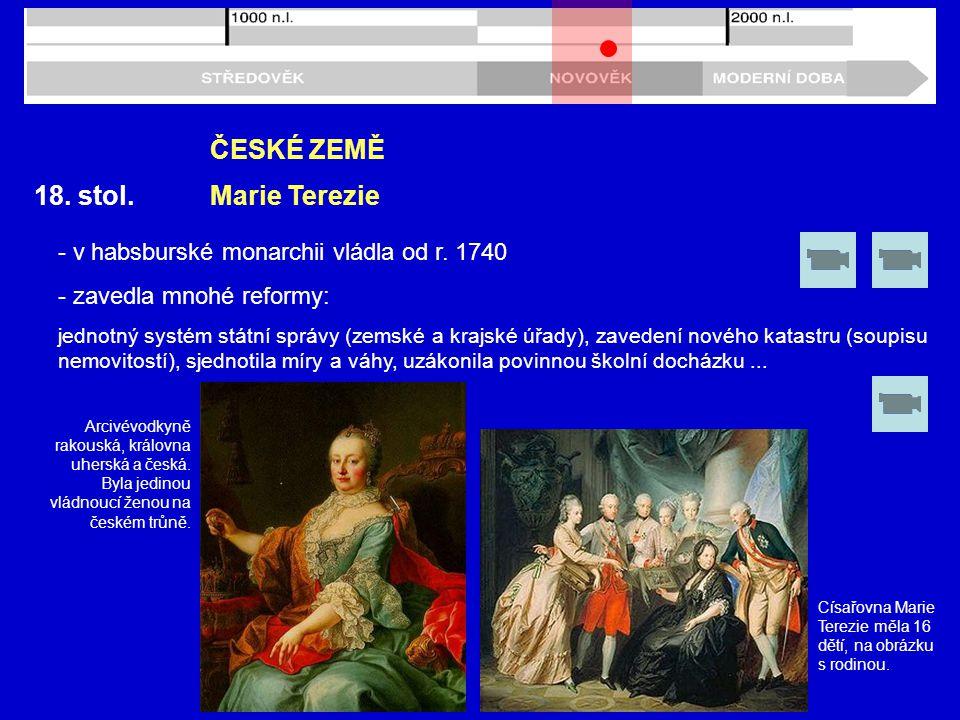 18.stol. ČESKÉ ZEMĚ - v habsburské monarchii vládla od r.