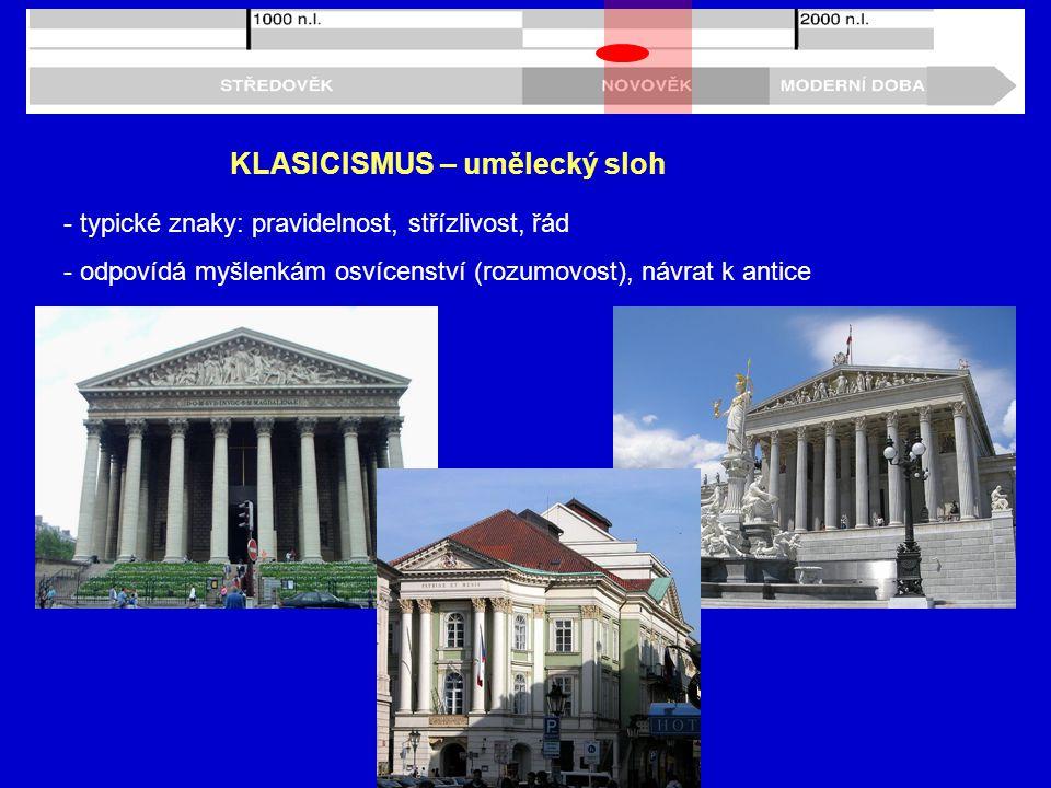 KLASICISMUS – umělecký sloh - typické znaky: pravidelnost, střízlivost, řád - odpovídá myšlenkám osvícenství (rozumovost), návrat k antice