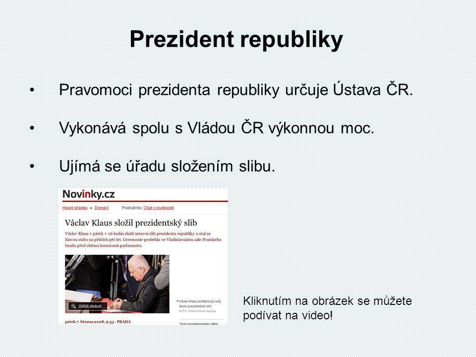 Prezident republiky Pravomoci prezidenta republiky určuje Ústava ČR.