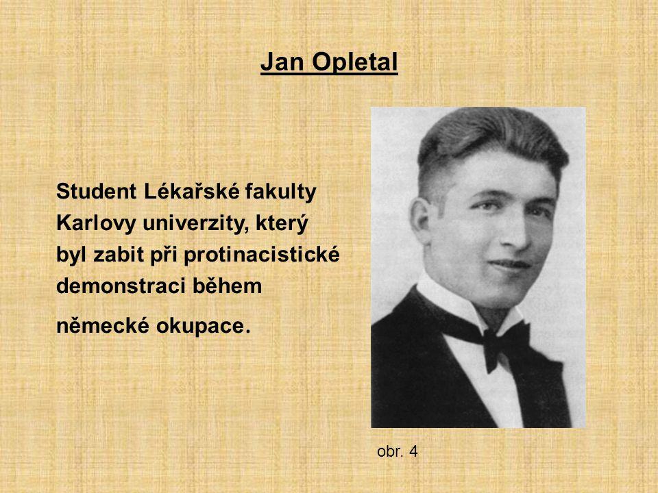 Jan Opletal Student Lékařské fakulty Karlovy univerzity, který byl zabit při protinacistické demonstraci během německé okupace. obr. 4