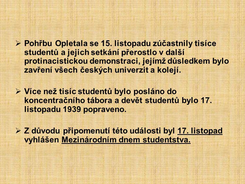  Pohřbu Opletala se 15. listopadu zúčastnily tisíce studentů a jejich setkání přerostlo v další protinacistickou demonstraci, jejímž důsledkem bylo z
