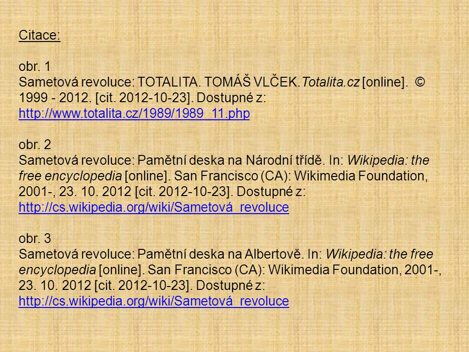 Citace: obr. 1 Sametová revoluce: TOTALITA. TOMÁŠ VLČEK.Totalita.cz [online]. © 1999 - 2012. [cit. 2012-10-23]. Dostupné z: http://www.totalita.cz/198