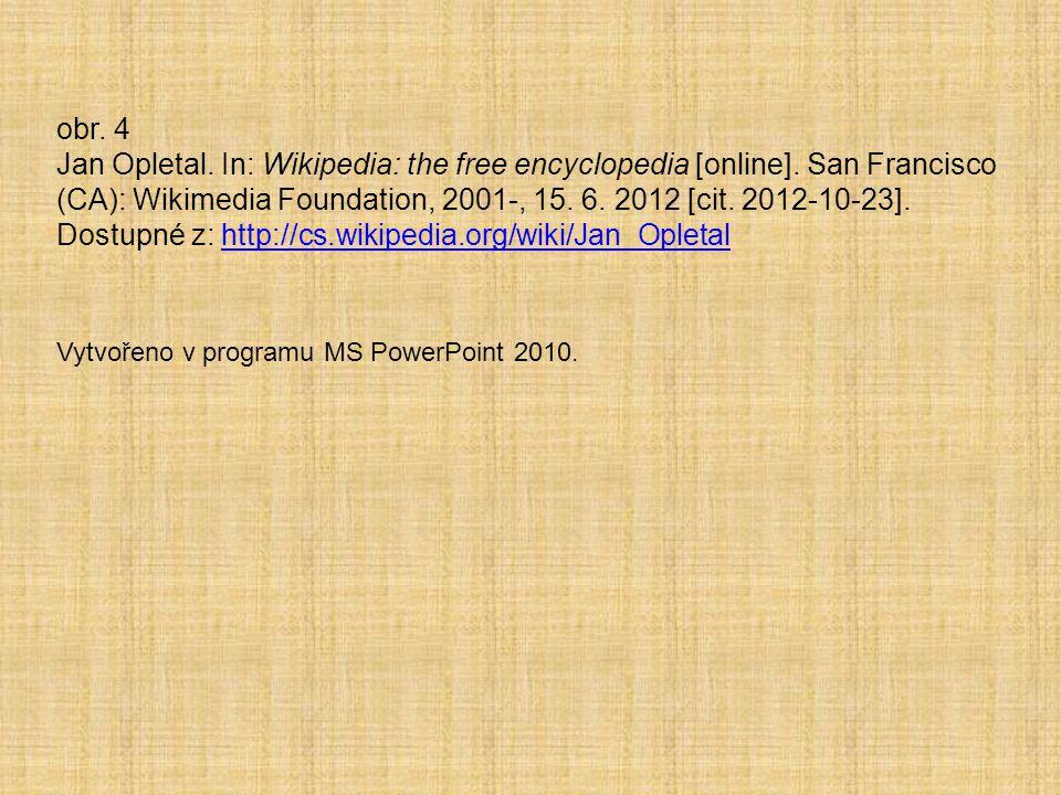 obr. 4 Jan Opletal. In: Wikipedia: the free encyclopedia [online]. San Francisco (CA): Wikimedia Foundation, 2001-, 15. 6. 2012 [cit. 2012-10-23]. Dos