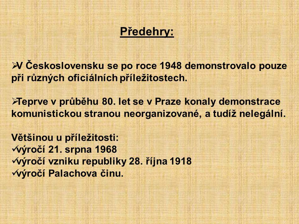 Předehry:  V Československu se po roce 1948 demonstrovalo pouze při různých oficiálních příležitostech.  Teprve v průběhu 80. let se v Praze konaly