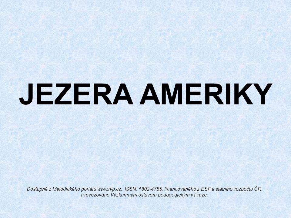 JEZERA AMERIKY Dostupné z Metodického portálu www.rvp.cz, ISSN: 1802-4785, financovaného z ESF a státního rozpočtu ČR. Provozováno Výzkumným ústavem p