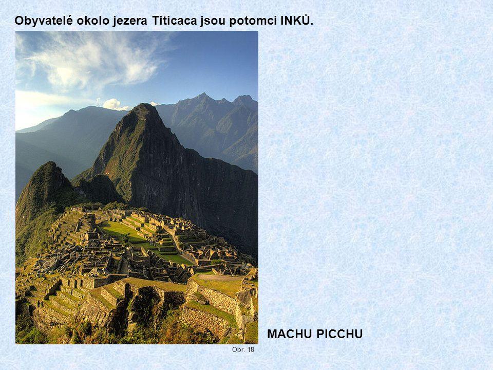 Obyvatelé okolo jezera Titicaca jsou potomci INKŮ. MACHU PICCHU Obr. 18