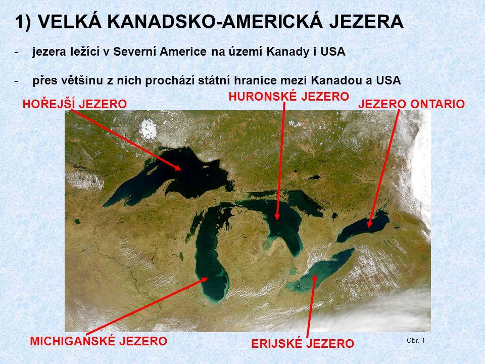 1) VELKÁ KANADSKO-AMERICKÁ JEZERA -jezera ležící v Severní Americe na území Kanady i USA -přes většinu z nich prochází státní hranice mezi Kanadou a U