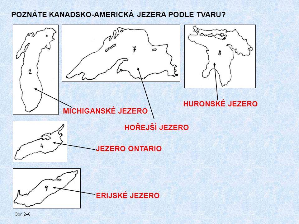 POZNÁTE KANADSKO-AMERICKÁ JEZERA PODLE TVARU? HOŘEJŠÍ JEZERO MICHIGANSKÉ JEZERO HURONSKÉ JEZERO ERIJSKÉ JEZERO JEZERO ONTARIO Obr. 2–6