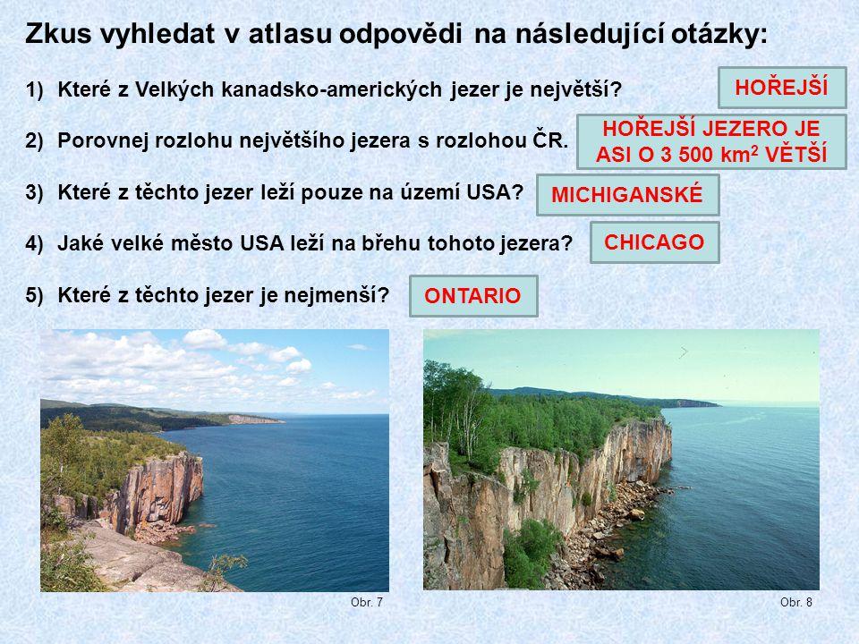 Zkus vyhledat v atlasu odpovědi na následující otázky: 1)Které z Velkých kanadsko-amerických jezer je největší? 2)Porovnej rozlohu největšího jezera s