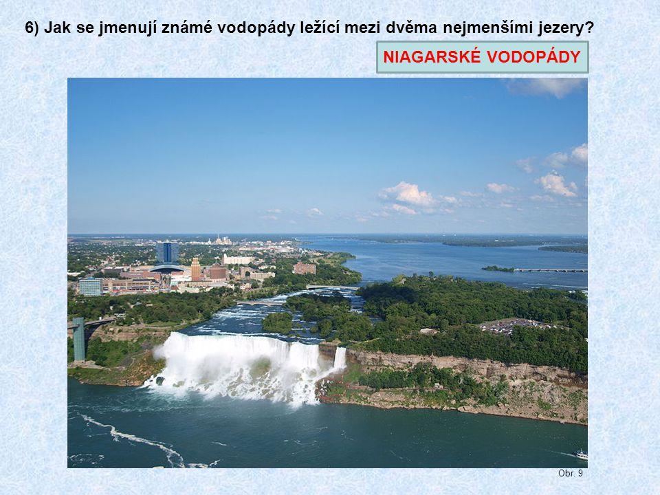 6) Jak se jmenují známé vodopády ležící mezi dvěma nejmenšími jezery? Obr. 9 NIAGARSKÉ VODOPÁDY