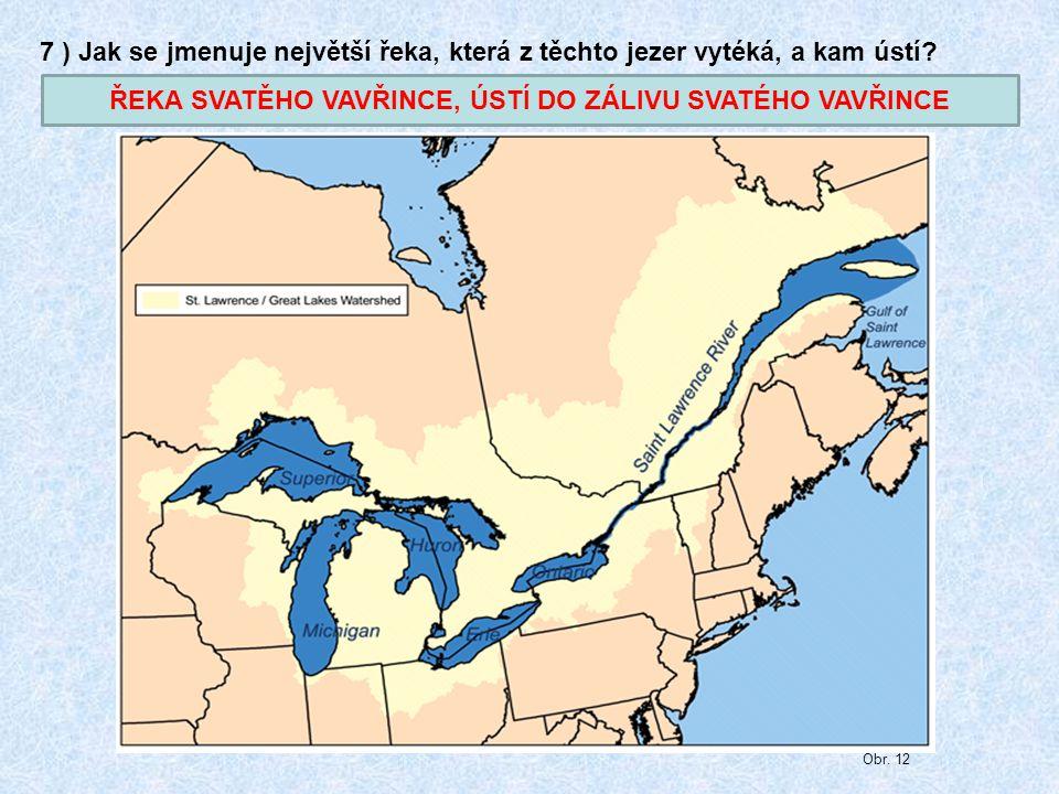 7 ) Jak se jmenuje největší řeka, která z těchto jezer vytéká, a kam ústí? Obr. 12 ŘEKA SVATĚHO VAVŘINCE, ÚSTÍ DO ZÁLIVU SVATÉHO VAVŘINCE