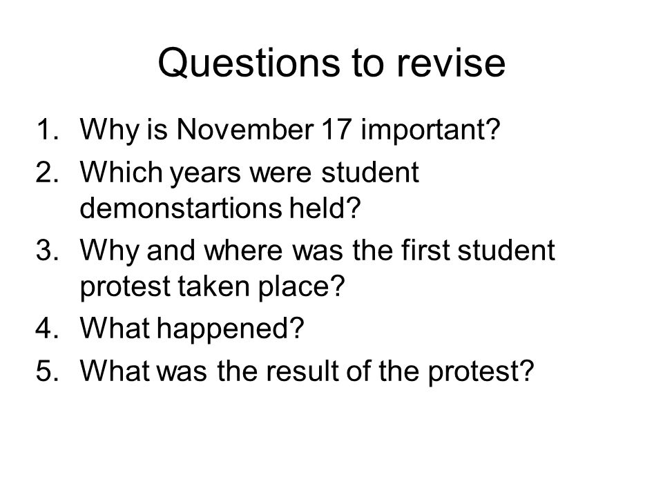 Questions to revise 1.Why is November 17 important? 2.Which years were student demonstartions held? 3.Why and where was the first student protest take