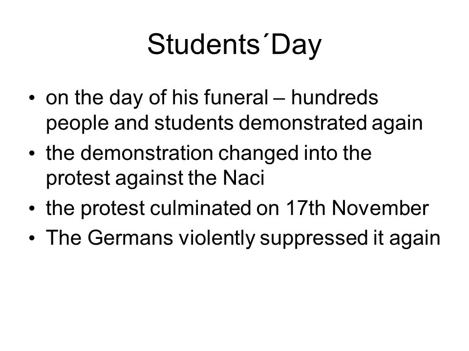 Students´Day The Gestapo and SS units attacked student hostels arrested more than 1200 students took them to concentration camps nine leading students were executed in Ruzyně without trial