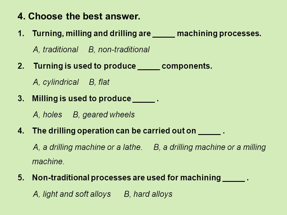 4. Choose the best answer. 1.Turning, milling and drilling are _____ machining processes.