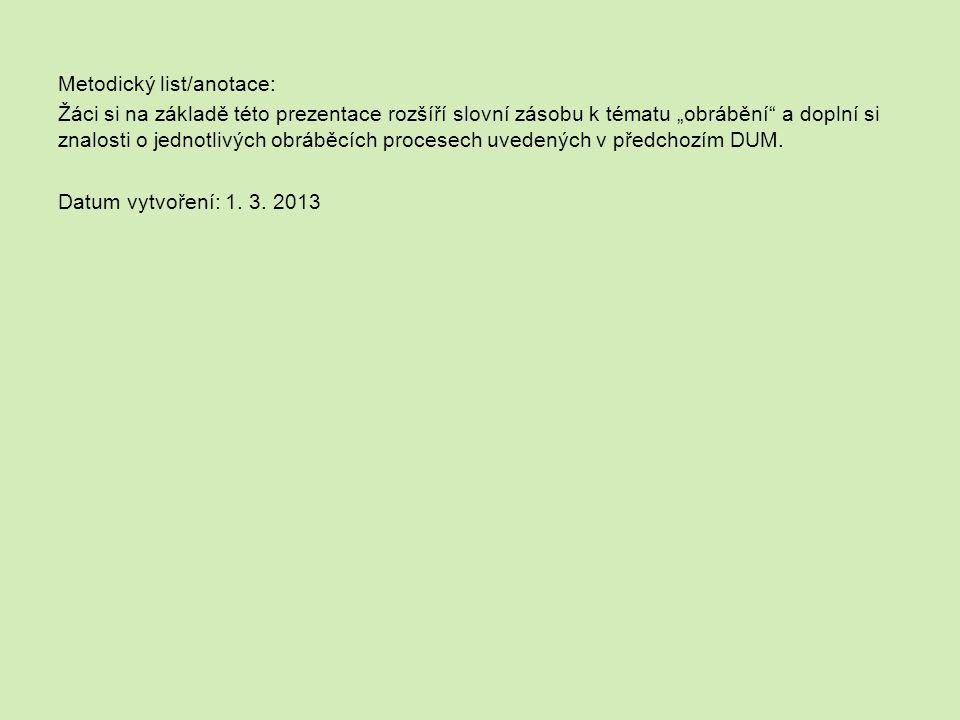 """Metodický list/anotace: Žáci si na základě této prezentace rozšíří slovní zásobu k tématu """"obrábění a doplní si znalosti o jednotlivých obráběcích procesech uvedených v předchozím DUM."""