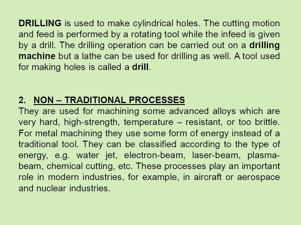 DRILLING is used to make cylindrical holes.