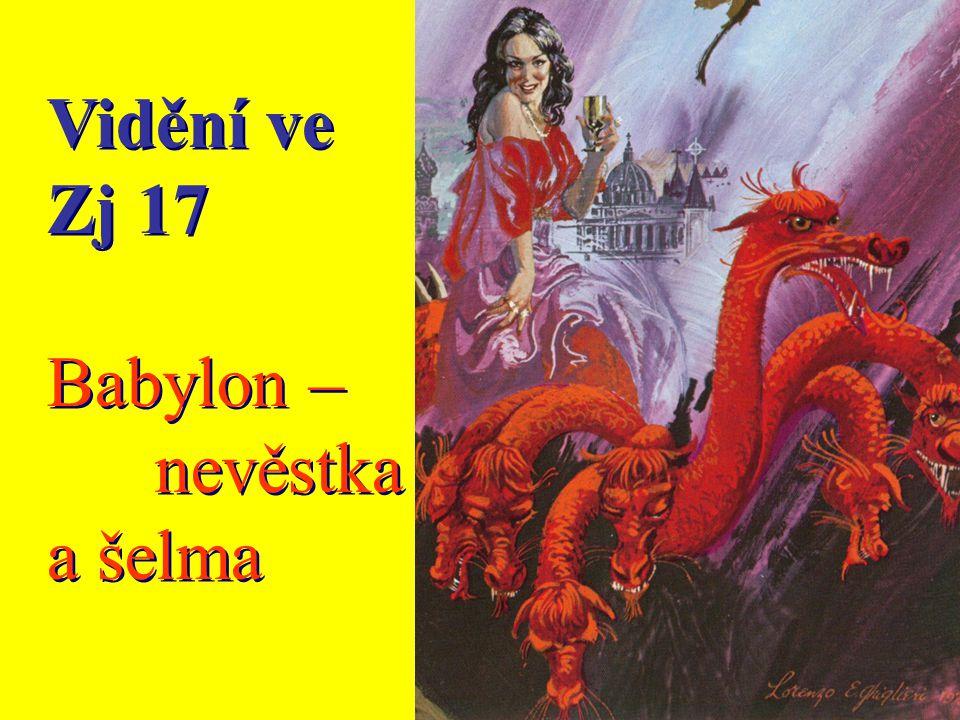 Vidění ve Zj 17 Babylon – nevěstka a šelma Vidění ve Zj 17 Babylon – nevěstka a šelma