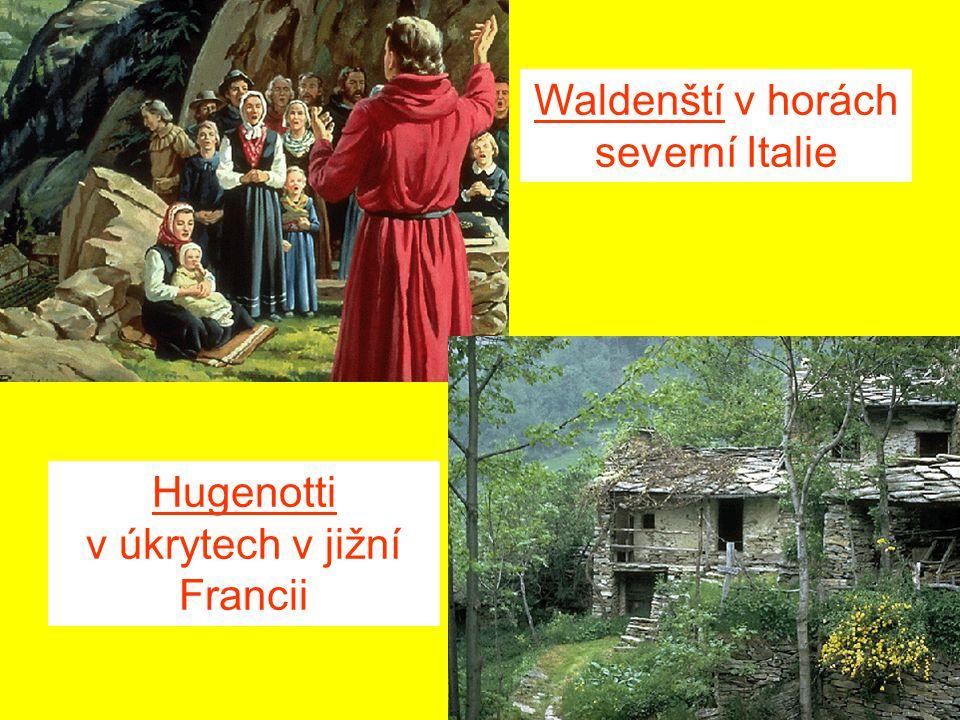 Waldenští v horách severní Italie Hugenotti v úkrytech v jižní Francii