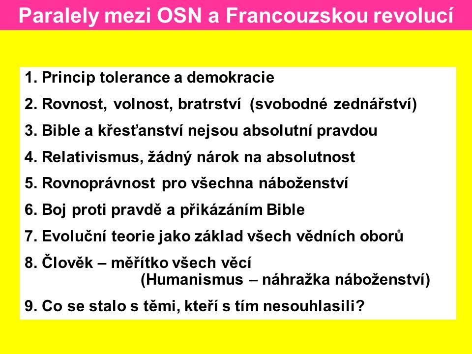 Paralely mezi OSN a Francouzskou revolucí 1. Princip tolerance a demokracie 2. Rovnost, volnost, bratrství (svobodné zednářství) 3. Bible a křesťanstv