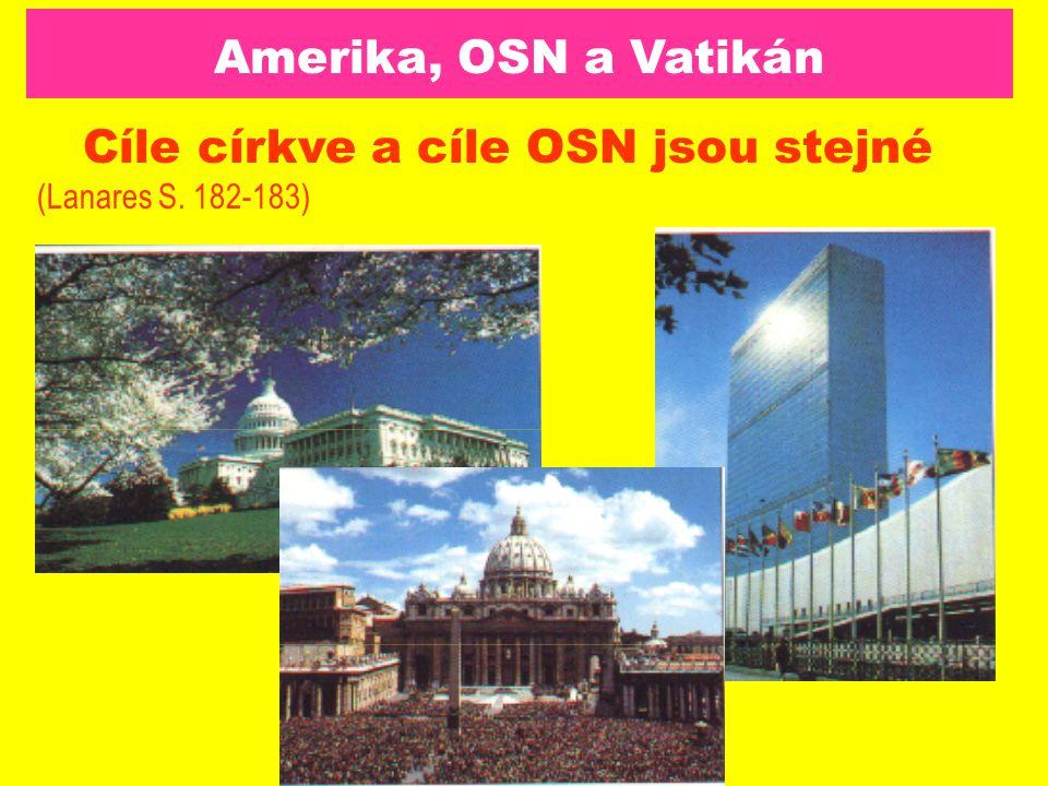 Amerika, OSN a Vatikán Cíle církve a cíle OSN jsou stejné (Lanares S. 182-183)