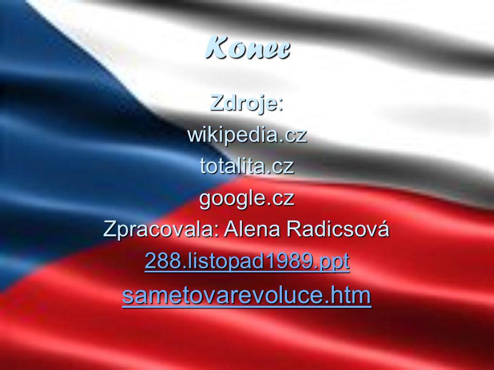Konec Zdroje: wikipedia.cz totalita.cz google.cz Zpracovala: Alena Radicsová 2222 8888 8888....